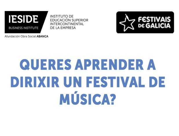 Queres aprender a dirixir un festival de Música?: IESIDE-Afundación e Festivais de Galicia lanzan un programa de formación especializada en dirección de festivais
